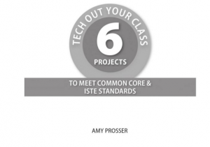 6 Projescts To Tech Out Your Class and Meet Common Core and ISTE Standards